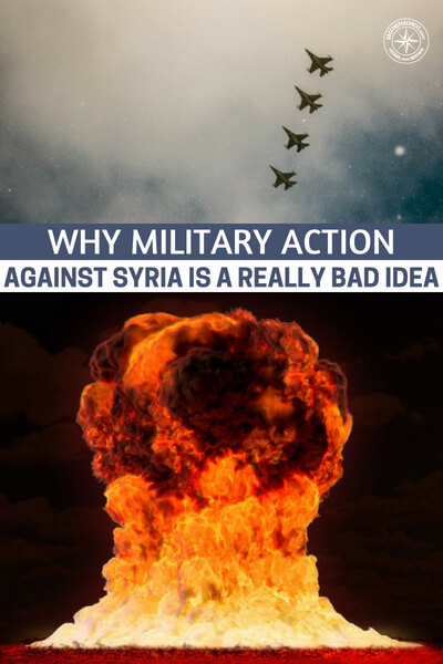 Why Military Action Against Syria Is A Really Bad Idea - This article makes the case for how this military action can backfire against us. It is a very interesting case and one that all Americans must pay attention to.