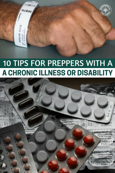 10 Tips for Preppers with a Chronic Illness or Disability - We live in a toxic society and a land of chronic illness. Whether you blame this on the environment, chemicals in everything we ingest and inhale, or some other facet of American life, more and more people are becoming seriously ill for a long period of time.