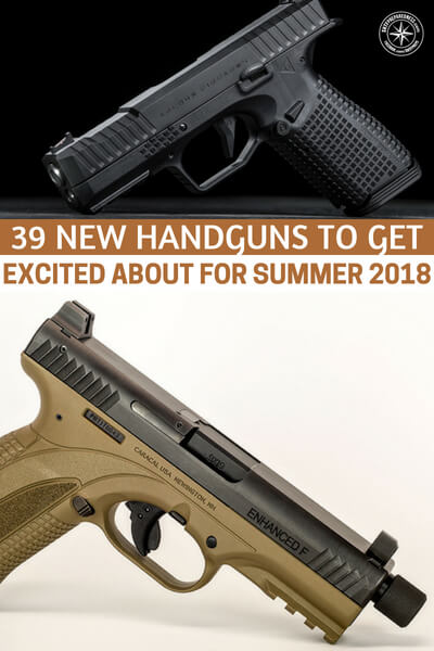 39 New Handguns to Get Excited About for Summer 2018 - This article is about nearly 40 handguns that could be yours in the summer of 2018. If you haven't really delved into the firearms world in some time I think you will be amazed at the innovation in these weapons.