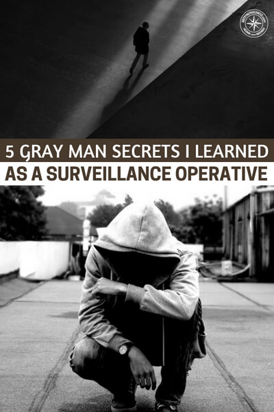 5 Gray Man secrets I learned as a surveillance operative - This article is a great read on the gray man because it is written by a surveillance operative. Not sure if there is a better resource for an article like this, so I hope you take advantage of this.