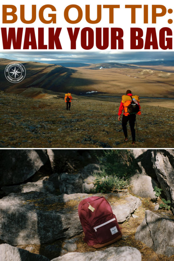 Bug Out Tip: Walk Your Bag -- The bug out is a last resort. It is an important option that can mean the difference between life and death. That is something that should be considered and overall should be practiced.