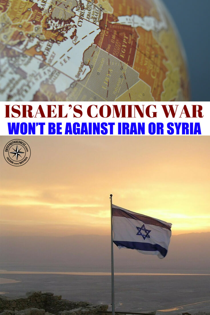Israel's Coming War Won't Be Against Iran or Syria -- You may be asking yourself why we are dealing with all of the this Israeli news. What is the purpose of knowing what is happening in the dusty, dirty middle east? Israel is up against a lot of pressure and there is no getting around that.