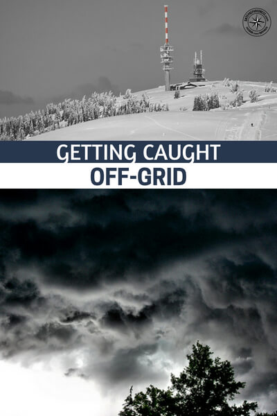 Getting Caught Off-Grid - Being caught off by a grid down situation could mean a few things. If we are talking a short term grid down situation it could be discomfort.