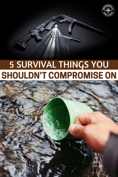 5 Survival Things You Shouldn't Compromise On - This is an article about the 5 survival things you shouldn't compromise on. Its an interesting collection of things that require an investment of the resources mentioned above. There are levels to all things and this article makes this very apparent. Hopefully it puts you in the right mindset.