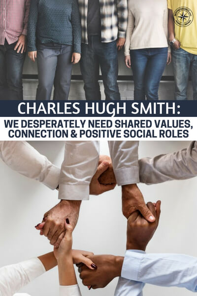 Charles Hugh Smith: We Desperately Need Shared Values, Connection & Positive Social Roles - We can eek by on our preps and maybe our family survives but are you going to enjoy the world you inherent. Its so important that you consider your community when it comes to emergency preparedness.