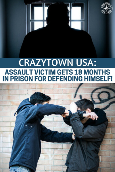 Crazytown USA: Assault Victim Gets 18 months in Prison for Defending Himself! - This is a crazy article about how the law can go awry. You are going to see how an assault victim gets time in prison for simply defending himself. Its a terrifying thing to wrap your head around.