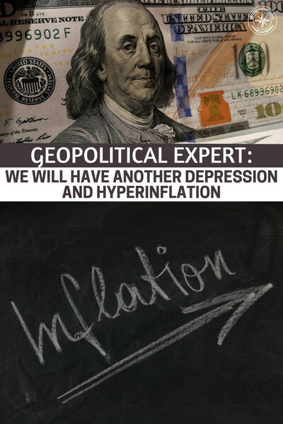Geopolitical Expert: We Will Have Another Depression And Hyperinflation - You have to be smart about what you do with the intel you receive. Remember, no one is going to help you with your prepping. It is all up to you. You better be planning for hyperinflation even if it never comes to be.