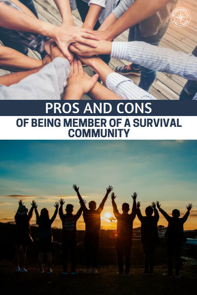 Pros And Cons Of Being Member Of A Survival Community - This is a powerful and honest article about the pros and cons of a survival community.