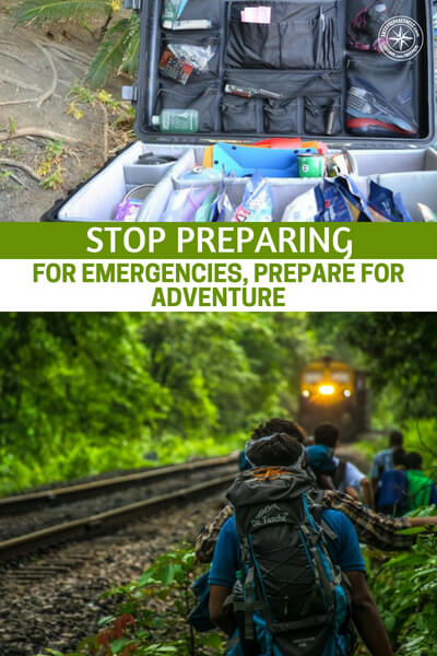 Stop Preparing For Emergencies, Prepare for Adventure - This article offers us a very interesting course to take in preparedness. It demands we prepare for adventure rather than emergency.