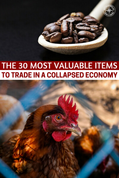 The 30 Most Valuable Items To Trade In A Collapsed Economy - This is an article that talks about 30 of the most valuable items to trade in a collapse economy. While you can build yourself an incredible stockpile you better have an option to barter for what you need.