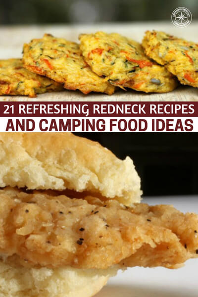 21 Refreshing Redneck Recipes And Camping Food Ideas - No one can deny that a good meal boosts morale. In survival you need a continuous boost of morale. You need it over and over again. The beauty of the survivor is that one can be strung along by good food and hope when all else fails.