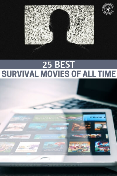 25 Best Survival Movies Of All Time - Its a good idea to sit back and enjoy a good movie from time to time. Even one about the end of the world will give you a good break from all the other stress in your life. Entertainment is part of this wild puzzle in our lives.