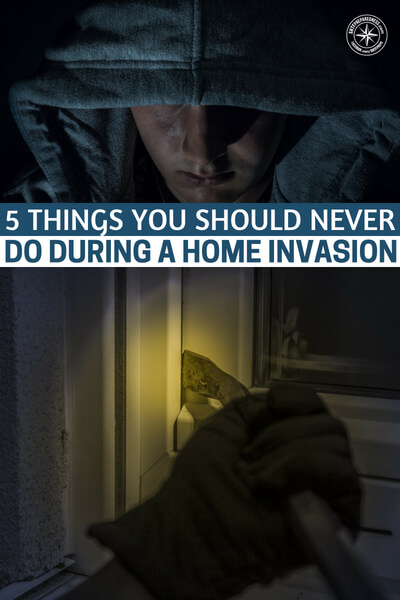 5 Things You Should Never Do During a Home Invasion - This is an excellent article that offers up a new look at the home invasion story. It is not so much about the idea of what you must do. Instead, its a look at what you should not do in the event of a home invasion.