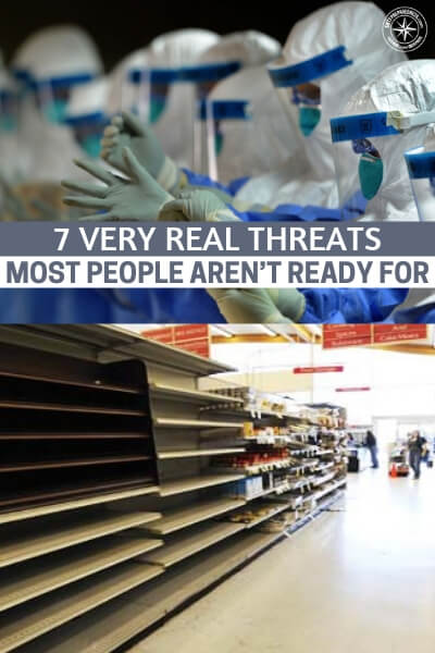 7 Very Real Threats Most People Aren't Ready For - Now is the time to prep. Its a very serious issue. Even if we have to weather a storm that is smaller than a full scale collapse we need to be ready. This terrifying realization is what keeps us up at night. This is an article about 7 threats that most people aren't ready for.