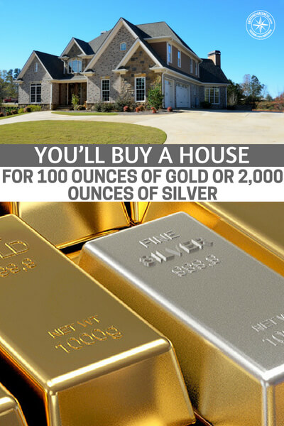 If History Repeats, You'll Buy a House for 100 Ounces of Gold or 2,000 Ounces of Silver (Or Less) - If you are a prepper you will do well to store some quality silver. You will benefit from having gold and silver as part of your repertoire. This article offers some great information about the future of gold and silver. You are going to find that there might be more to your precious metals than what you think
