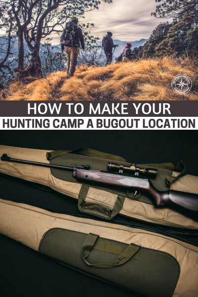 How to Make your Hunting Camp a Bugout Location - This is a very popular method that is called the bugout. Now, for many the bugout starts with a bag and ends with a fantasy about having a place to take that bag. Unfortunately most people do not have the money to fund another location outside of their own home. Land might be out of the question as well.