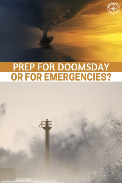 Should You First Prep for Doomsday or for Emergencies? - So often we think that doomsday has to be a collective. There is nothing collective about doomsday. Instead, it is a very personal thing. You are looking out for your survival, right? If that means you against the world or you against the hurricane, it really doesn't matter that much.