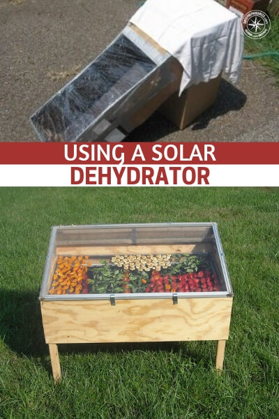 Using a Solar Dehydrator - A solar dehydrator is an incredible way to get started and put some of these great dried foods away for the long term. You are gong to have a few options for drying food but you are also going to have the sun. Creating a simple solar dehydrator is one of the best ways to ring the moisture out of these foods and ready them for long terms storage.