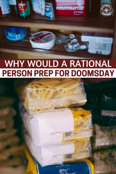 Why Would a Rational Person Prep for Doomsday? - This is a very interesting article about why a rational person would prep for doomsday. Ya know, doomsday is another one of those strange definitions. Every day people are subjected to their own personal doomsday.