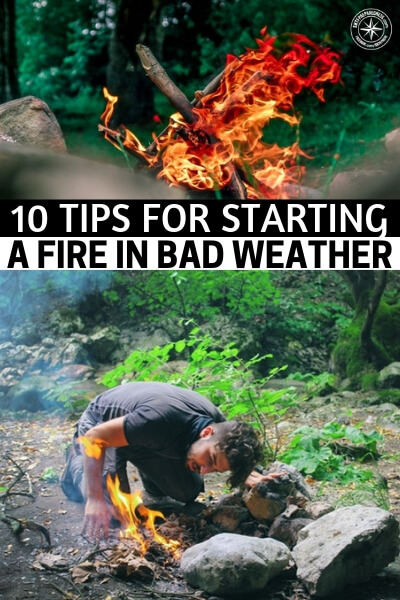 10 Tips for Starting a Fire in Bad Weather - Still, sometimes it can be very difficult to get to that point. You might be battling all sorts of situations and the worst of all is to battle the weather. Bad weather conditions can make fire seem nearly impossible. Still, there are ways to make it work and this article is going to offer you 10 tips on how to do just that.