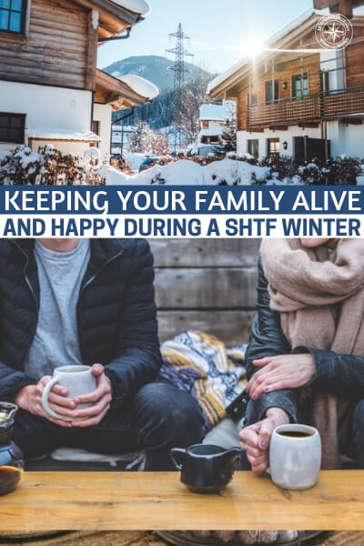 Keeping Your Family Alive and (Reasonably) Happy During a SHTF Winter - This article is about the misery of winter and how much worse it could be when the SHTF. So, more importantly, how do you keep your family alive and happy during a SHTF winter. This is a very important question because the seasons will not wait for you. You will need plenty of heat and plenty of food.