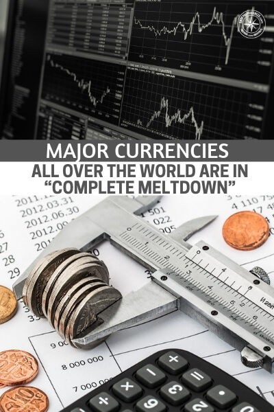 """Major Currencies All Over The World Are In """"Complete Meltdown"""" As The $63 Trillion EM Debt Bubble Implodes - This article will discuss the major currencies that are in a complete meltdown and the evidence that proves this is happening. Yes, it is a little unnerving but its real. Will it wash up on American shores, well, it has to. In some sense we have to feel the effects."""