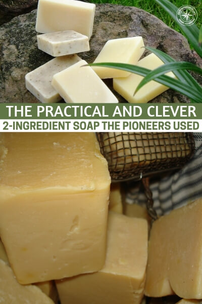 The Practical And Clever 2-Ingredient Soap The Pioneers Used - This is a great article about the pioneers soap and how they made a quick 2 ingredient soap to clean themselves. It is a very important piece of the puzzle but you are going to have to learn the process first. The good news is, its pretty easy.