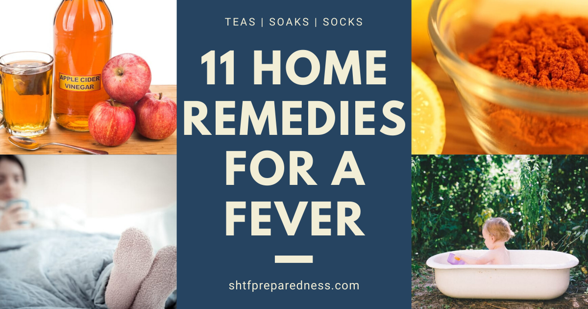 Have a fever? We provide 11 home remedies for a fever for a post-SHTF world. From teas, to soaks, to socks we cover the most effective and popular.